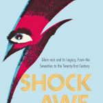 Shock and Awe: Glam Rock and Its Legacy, from the Seventies to the Twenty-First Century by Simon Reynolds