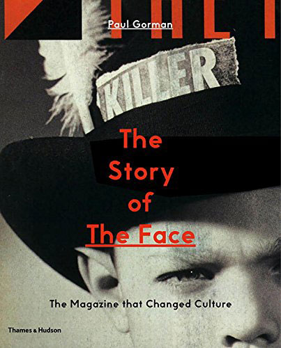 The Story of The Face: The Magazine that Changed Culture by Paul Gorman