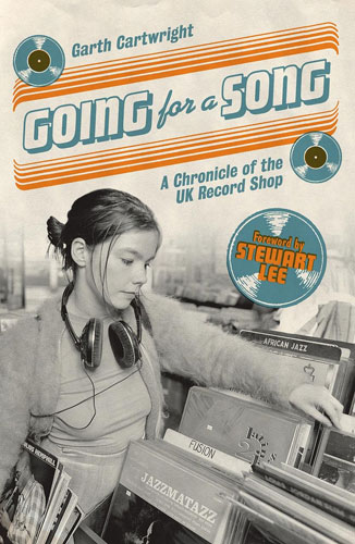Going For A Song: A Chronicle of the UK Record Shop by Garth Cartwright
