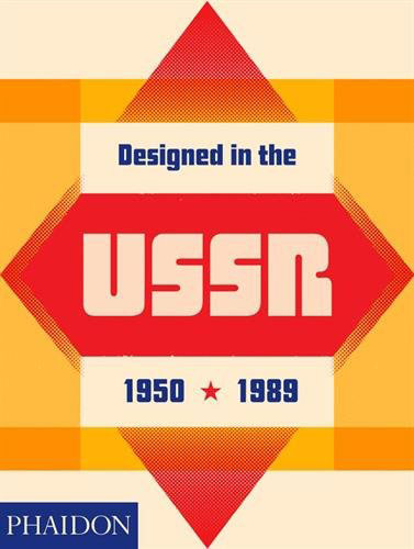 Designed in the USSR: 1950-1989 (Phaidon)