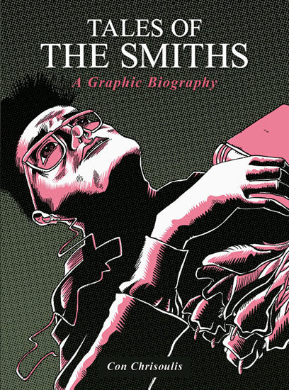 Tales of The Smiths - A Graphic Biography by Con Chrisoulis