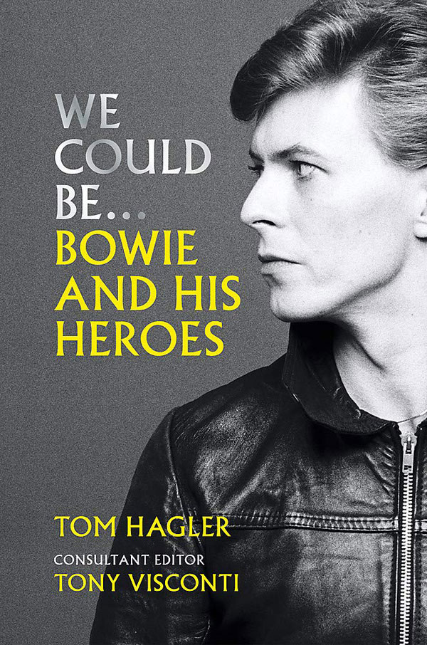 We Could Be...Bowie And His Heroes by Tom Hagler